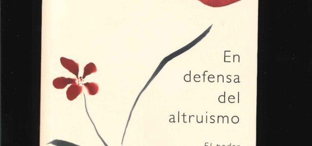 """Libro: """"En defensa del altruismo"""" Capitulo: """"¿Qué es el altruismo?"""""""
